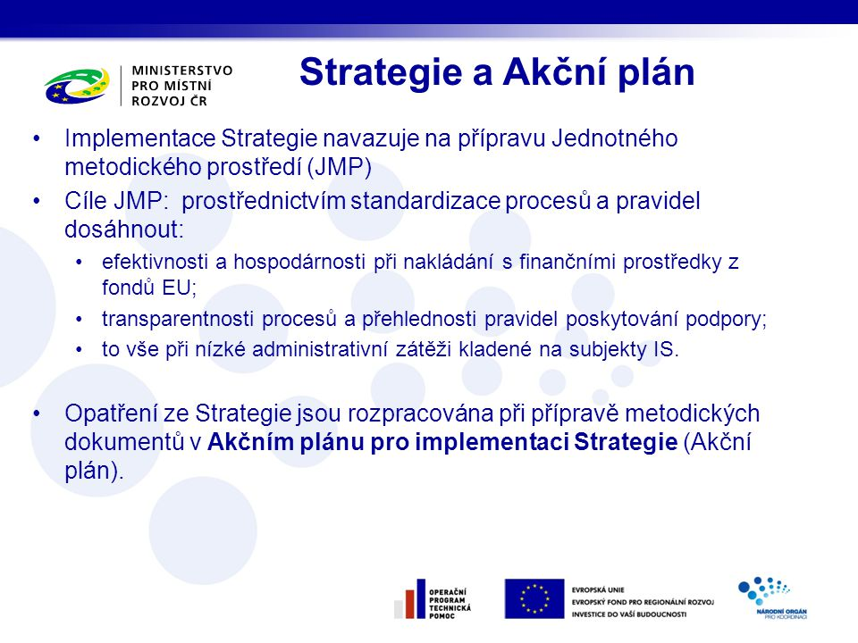 Strategie a Akční plán Implementace Strategie navazuje na přípravu Jednotného metodického prostředí (JMP)