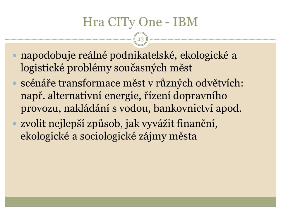 Hra CITy One - IBM napodobuje reálné podnikatelské, ekologické a logistické problémy současných měst.