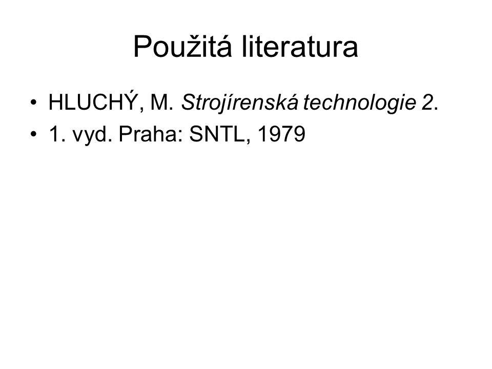 Použitá literatura HLUCHÝ, M. Strojírenská technologie 2.
