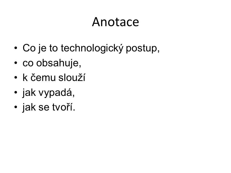 Anotace Co je to technologický postup, co obsahuje, k čemu slouží