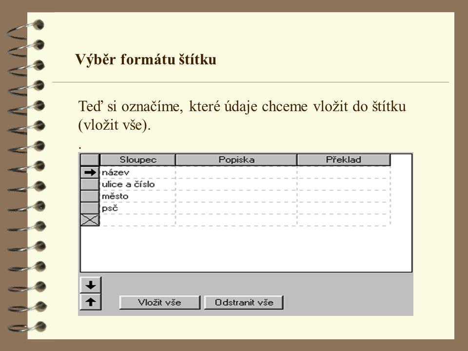 Výběr formátu štítku Teď si označíme, které údaje chceme vložit do štítku (vložit vše). .