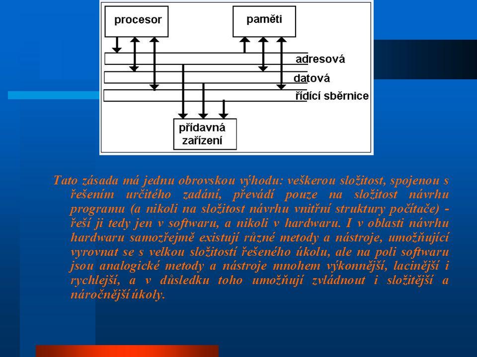 Tato zásada má jednu obrovskou výhodu: veškerou složitost, spojenou s řešením určitého zadání, převádí pouze na složitost návrhu programu (a nikoli na složitost návrhu vnitřní struktury počítače) - řeší ji tedy jen v softwaru, a nikoli v hardwaru.