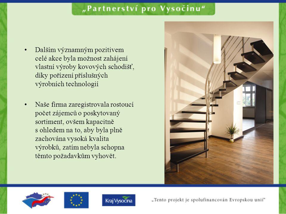 Dalším významným pozitivem celé akce byla možnost zahájení vlastní výroby kovových schodišť, díky pořízení příslušných výrobních technologií