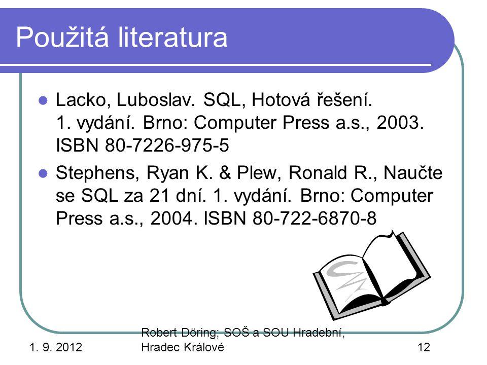 Použitá literatura Lacko, Luboslav. SQL, Hotová řešení. 1. vydání. Brno: Computer Press a.s., 2003. ISBN 80-7226-975-5.