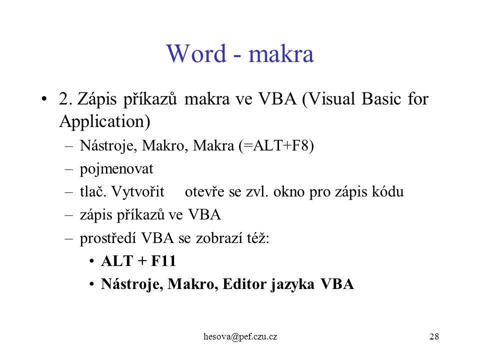 Word - makra 2. Zápis příkazů makra ve VBA (Visual Basic for Application) Nástroje, Makro, Makra (=ALT+F8)