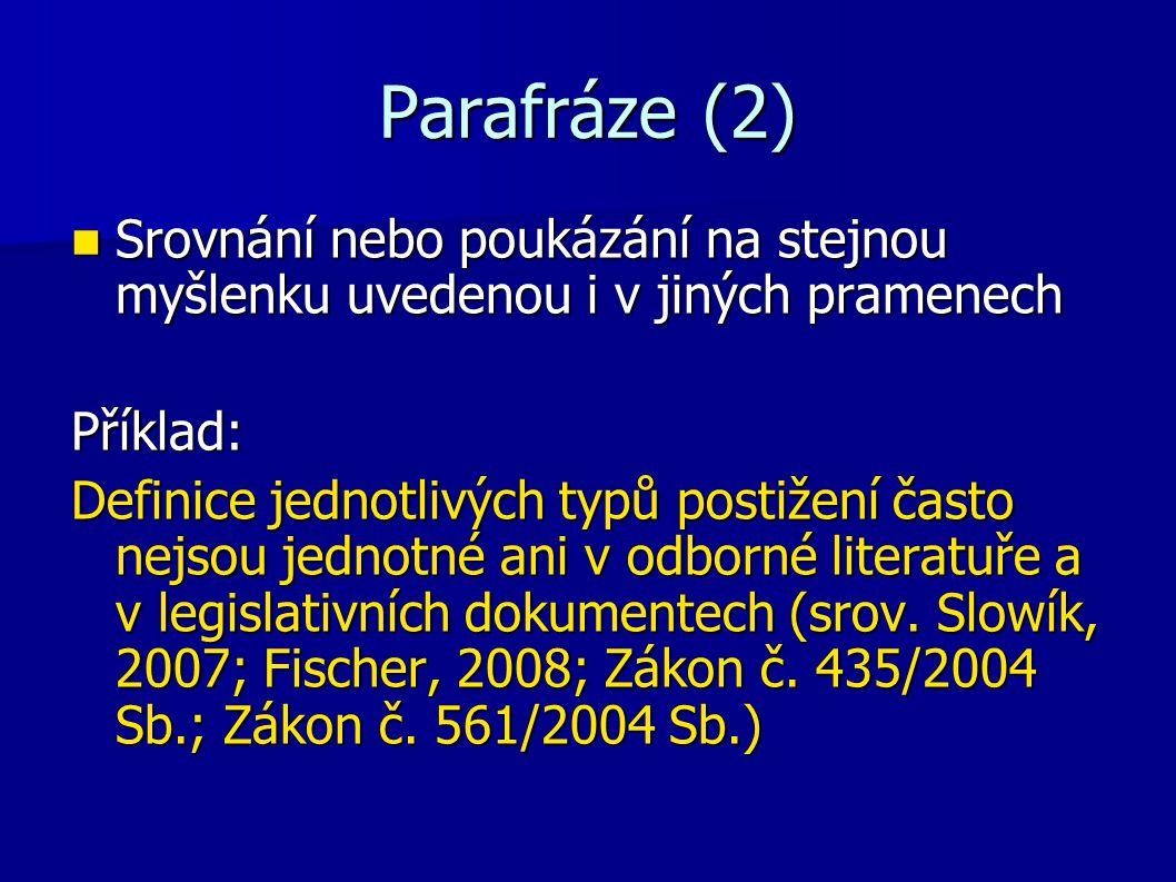 Parafráze (2) Srovnání nebo poukázání na stejnou myšlenku uvedenou i v jiných pramenech. Příklad: