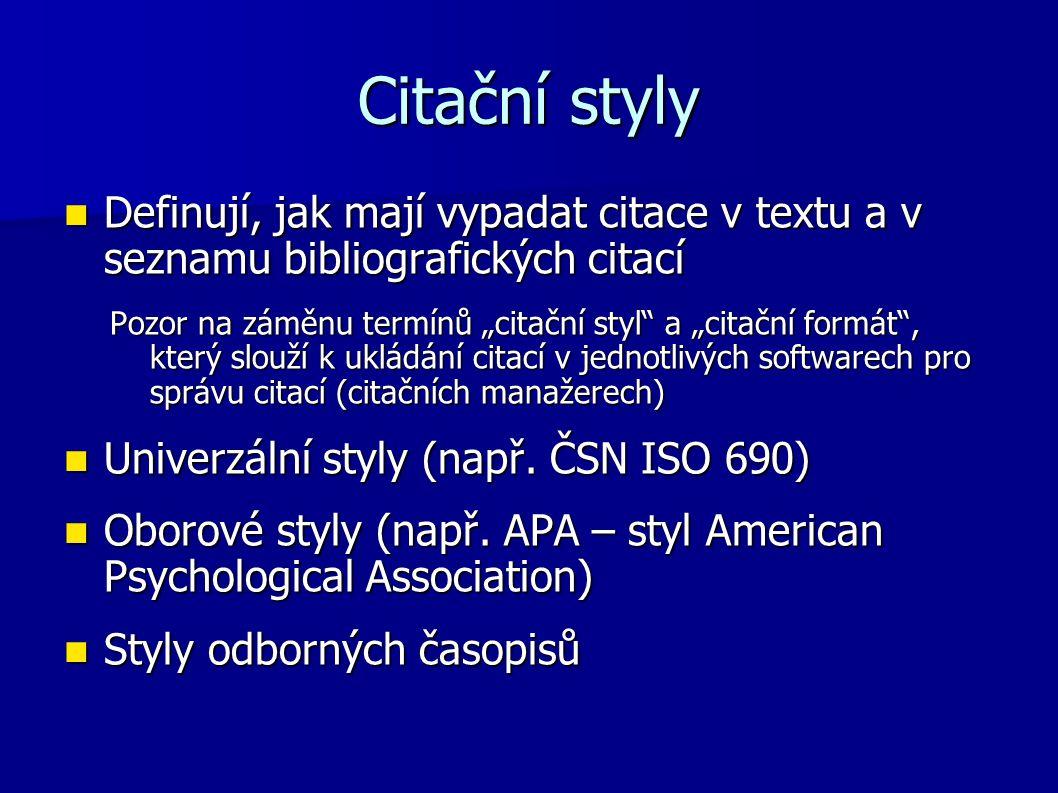 Citační styly Definují, jak mají vypadat citace v textu a v seznamu bibliografických citací.