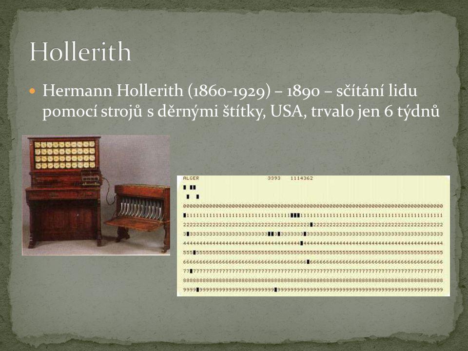 Hollerith Hermann Hollerith (1860-1929) – 1890 – sčítání lidu pomocí strojů s děrnými štítky, USA, trvalo jen 6 týdnů.