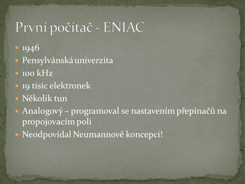 První počítač - ENIAC 1946 Pensylvánská univerzita 100 kHz