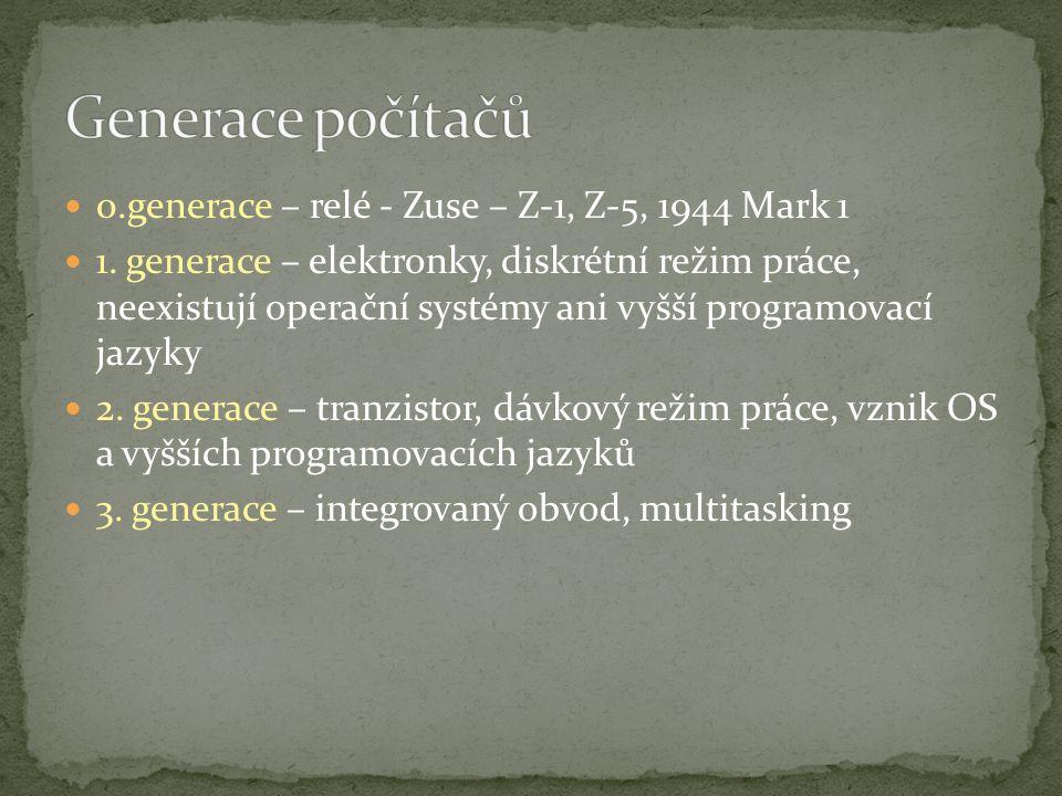 Generace počítačů 0.generace – relé - Zuse – Z-1, Z-5, 1944 Mark 1