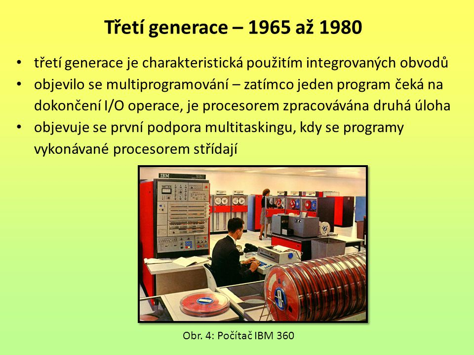 Třetí generace – 1965 až 1980 třetí generace je charakteristická použitím integrovaných obvodů.