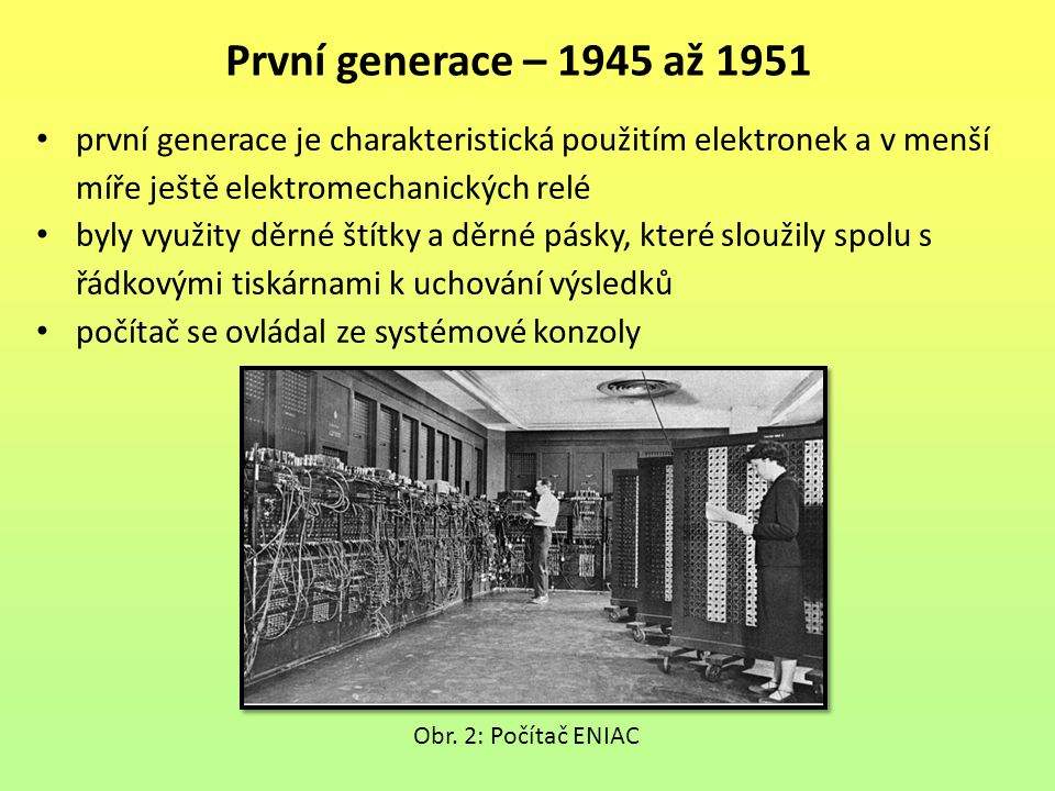 První generace – 1945 až 1951 první generace je charakteristická použitím elektronek a v menší míře ještě elektromechanických relé.
