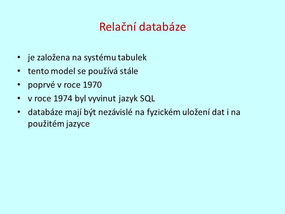 Relační databáze je založena na systému tabulek