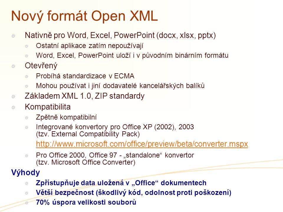 Nový formát Open XML Nativně pro Word, Excel, PowerPoint (docx, xlsx, pptx) Ostatní aplikace zatím nepoužívají.