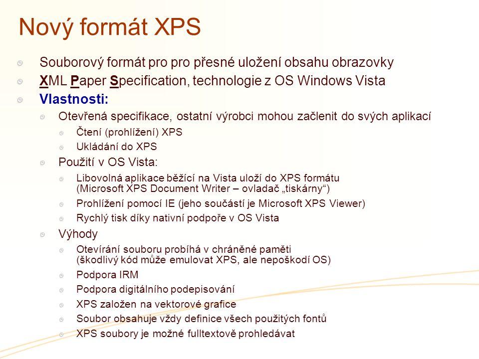 4/9/2017 7:11 PM Nový formát XPS. Souborový formát pro pro přesné uložení obsahu obrazovky. XML Paper Specification, technologie z OS Windows Vista.