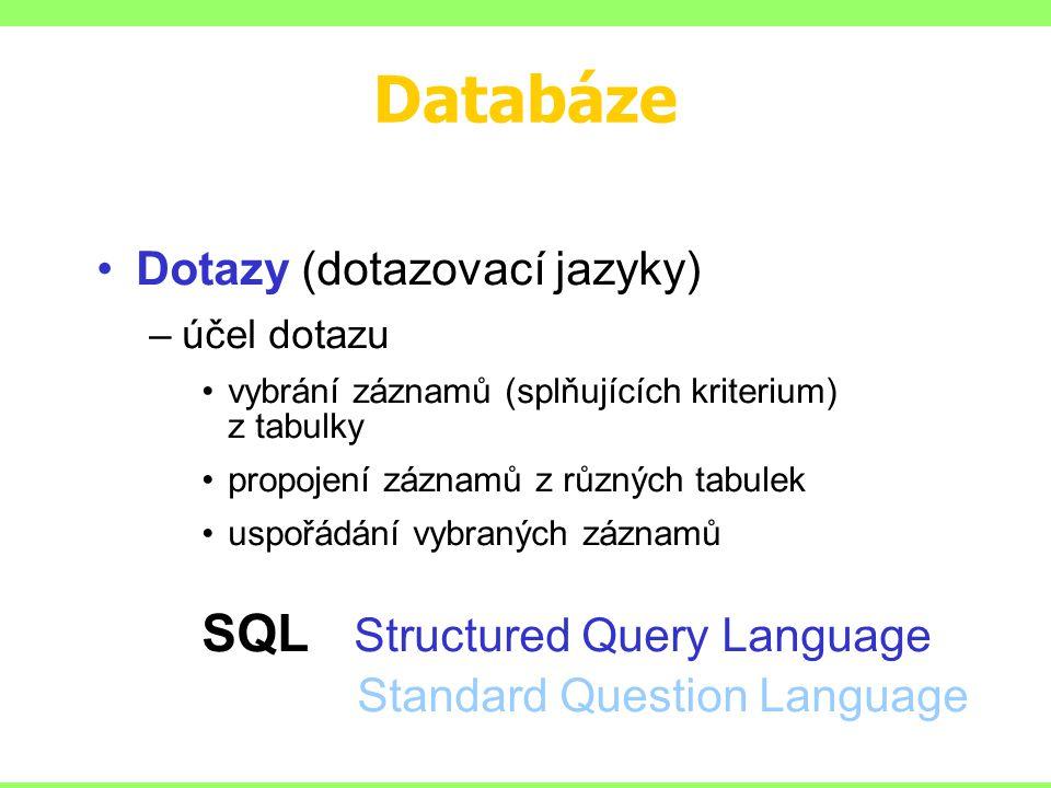 Databáze SQL Structured Query Language Dotazy (dotazovací jazyky)