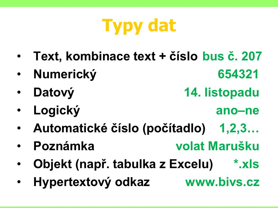 Typy dat Text, kombinace text + číslo bus č. 207 Numerický 654321