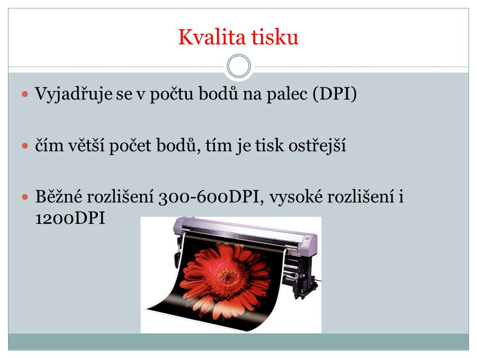 Kvalita tisku Vyjadřuje se v počtu bodů na palec (DPI)