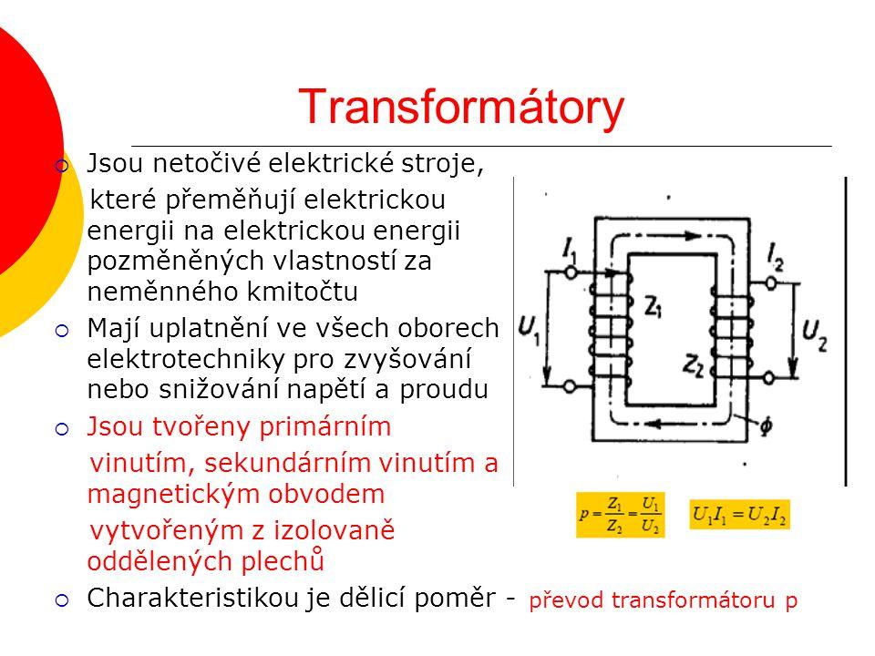 Transformátory Jsou netočivé elektrické stroje,