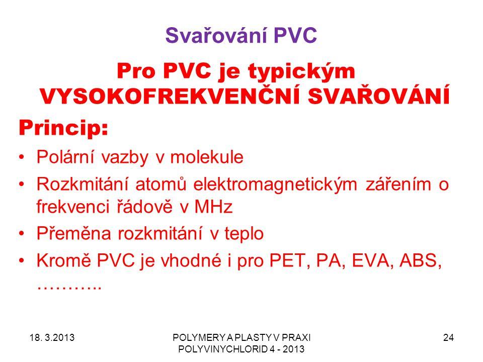 Pro PVC je typickým VYSOKOFREKVENČNÍ SVAŘOVÁNÍ Princip: