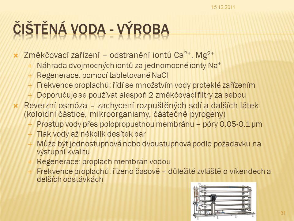 15.12.2011 Čištěná voda - výroba. Změkčovací zařízení – odstranění iontů Ca2+, Mg2+ Náhrada dvojmocných iontů za jednomocné ionty Na+