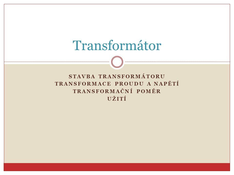 Stavba transformátoru Transformace proudu a napětí