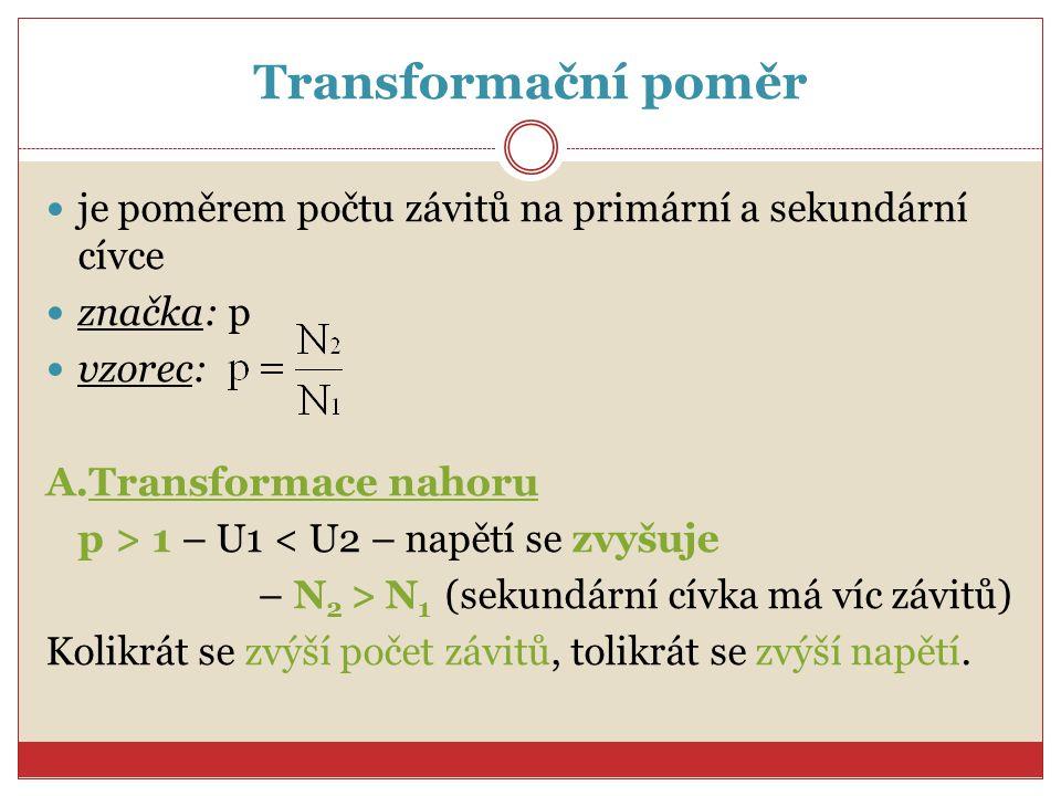 Transformační poměr je poměrem počtu závitů na primární a sekundární cívce. značka: p. vzorec: Transformace nahoru.