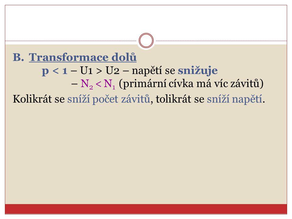 Transformace dolů p < 1 – U1 > U2 – napětí se snižuje. – N2 < N1 (primární cívka má víc závitů)