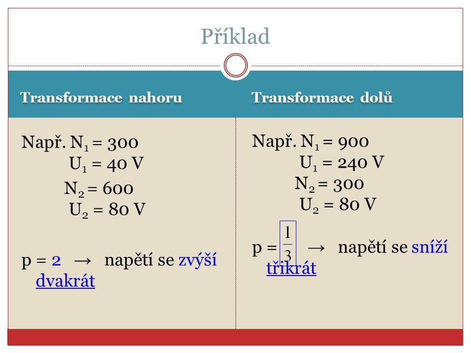 Příklad Např. N1 = 300 U1 = 40 V Např. N1 = 900 U1 = 240 V