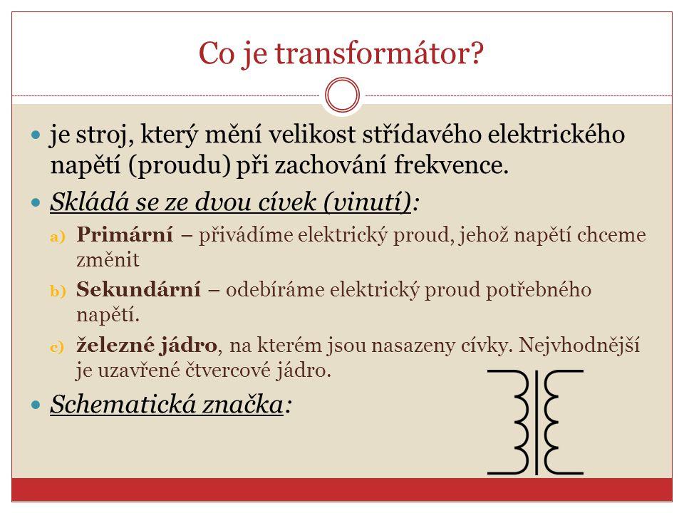 Co je transformátor je stroj, který mění velikost střídavého elektrického napětí (proudu) při zachování frekvence.