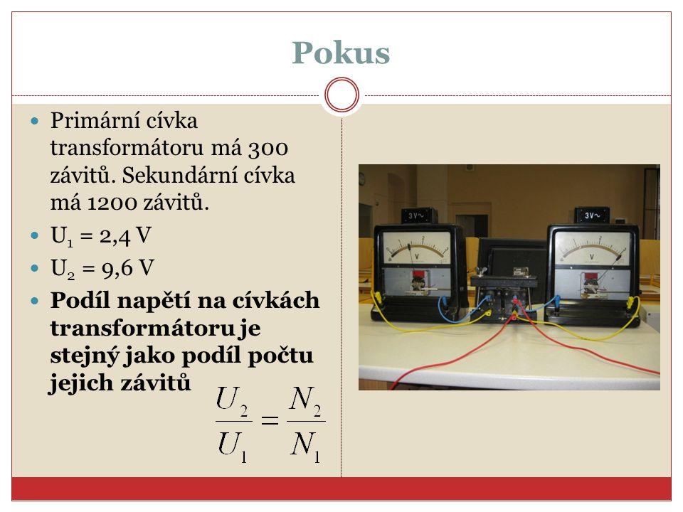 Pokus Primární cívka transformátoru má 300 závitů. Sekundární cívka má 1200 závitů. U1 = 2,4 V. U2 = 9,6 V.