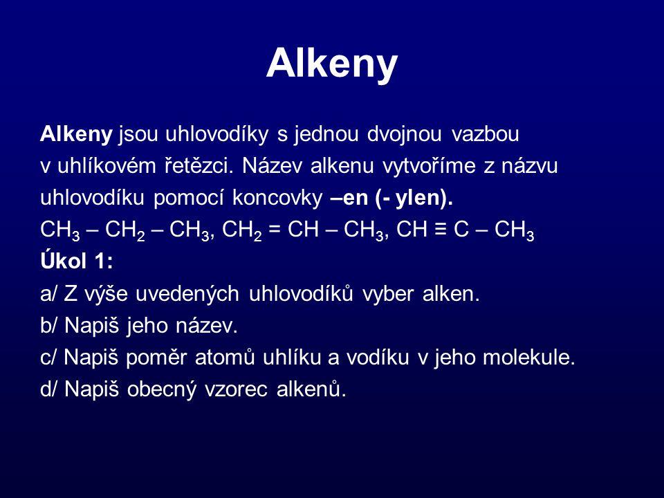 Alkeny Alkeny jsou uhlovodíky s jednou dvojnou vazbou