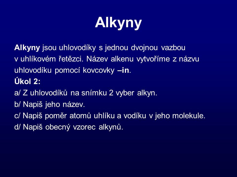 Alkyny Alkyny jsou uhlovodíky s jednou dvojnou vazbou