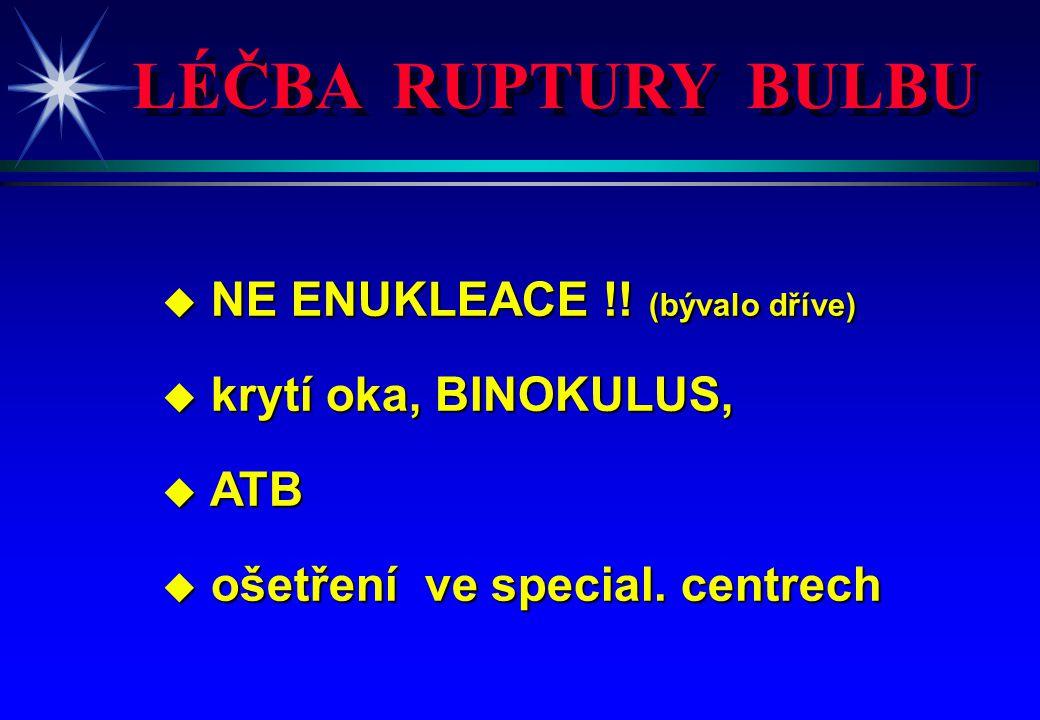 LÉČBA RUPTURY BULBU NE ENUKLEACE !! (bývalo dříve)