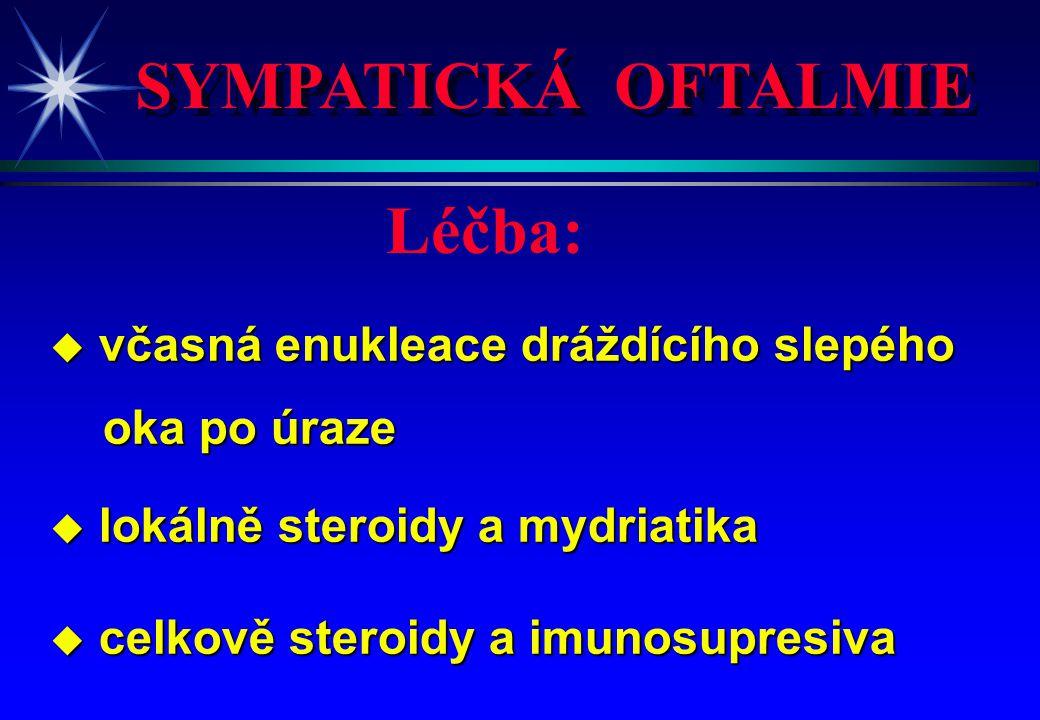 SYMPATICKÁ OFTALMIE Léčba: včasná enukleace dráždícího slepého