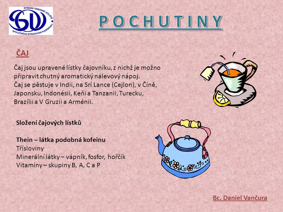 P O C H U T I N Y ČAJ. Čaj jsou upravené lístky čajovníku, z nichž je možno připravit chutný aromatický nálevový nápoj.
