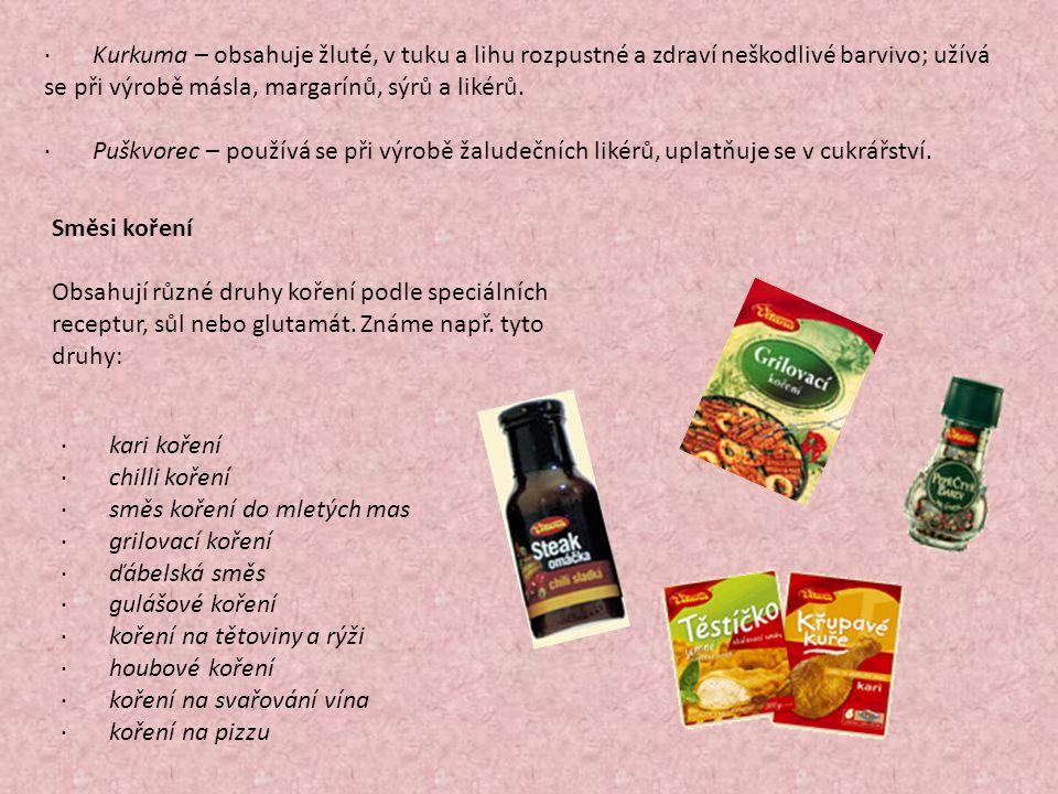 · Kurkuma – obsahuje žluté, v tuku a lihu rozpustné a zdraví neškodlivé barvivo; užívá se při výrobě másla, margarínů, sýrů a likérů.