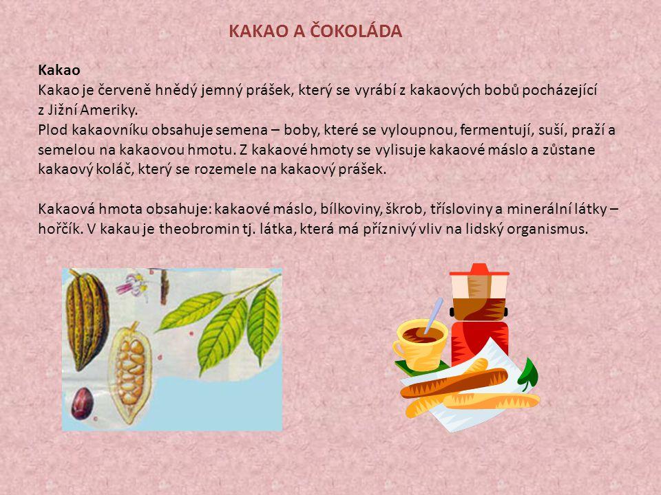 KAKAO A ČOKOLÁDA Kakao. Kakao je červeně hnědý jemný prášek, který se vyrábí z kakaových bobů pocházející z Jižní Ameriky.