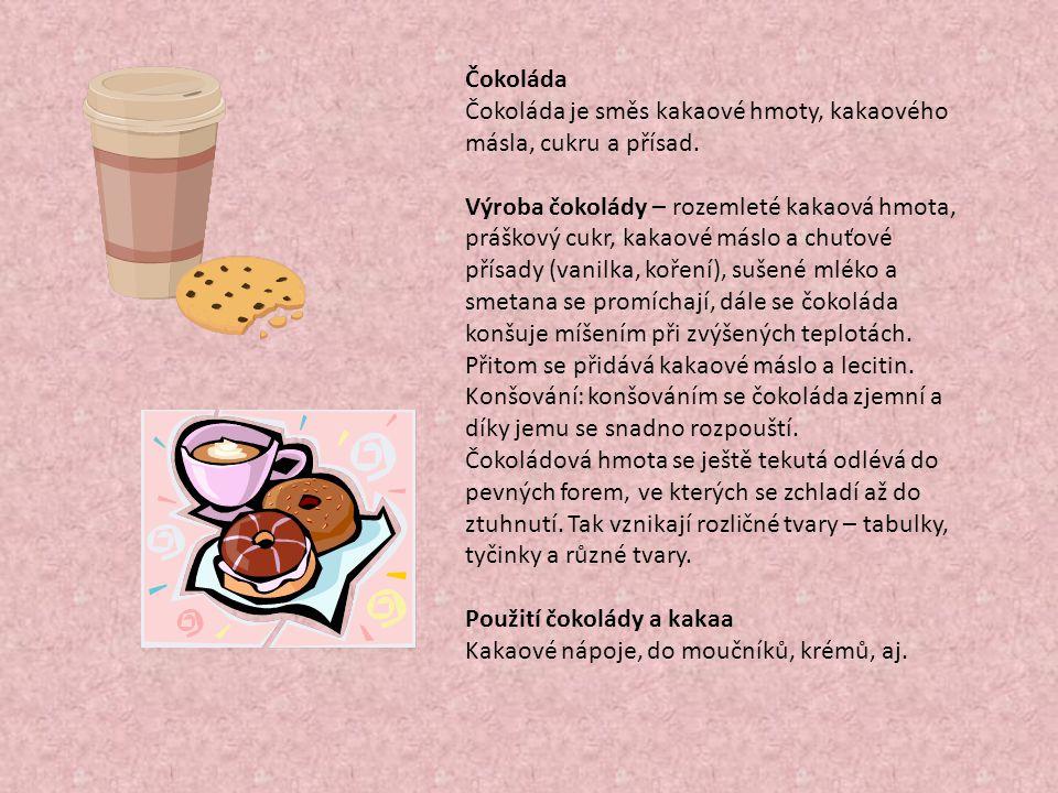 Čokoláda Čokoláda je směs kakaové hmoty, kakaového másla, cukru a přísad.