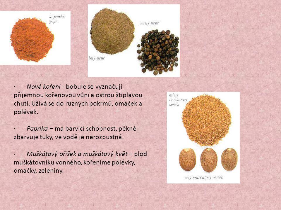 · Nové koření - bobule se vyznačují příjemnou kořenovou vůní a ostrou štiplavou chutí. Užívá se do různých pokrmů, omáček a polévek.