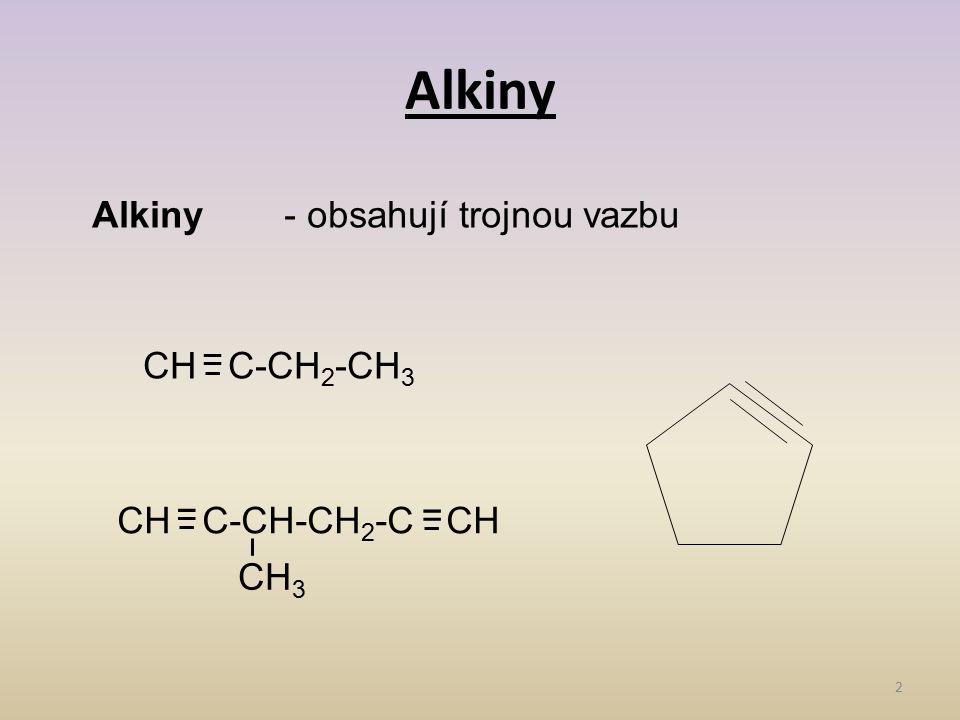 Alkiny Alkiny - obsahují trojnou vazbu = CH C-CH2-CH3 =