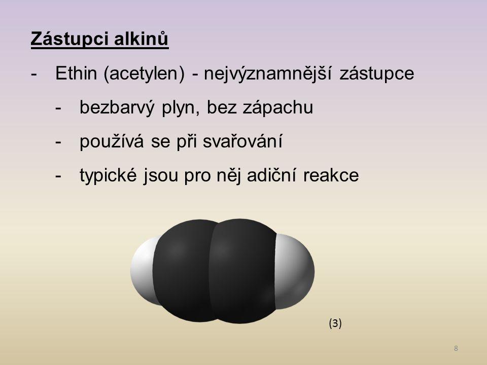 Ethin (acetylen) - nejvýznamnější zástupce bezbarvý plyn, bez zápachu