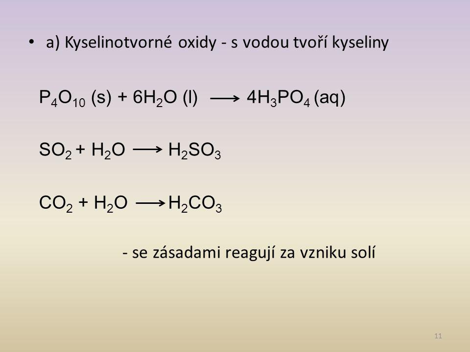 a) Kyselinotvorné oxidy - s vodou tvoří kyseliny