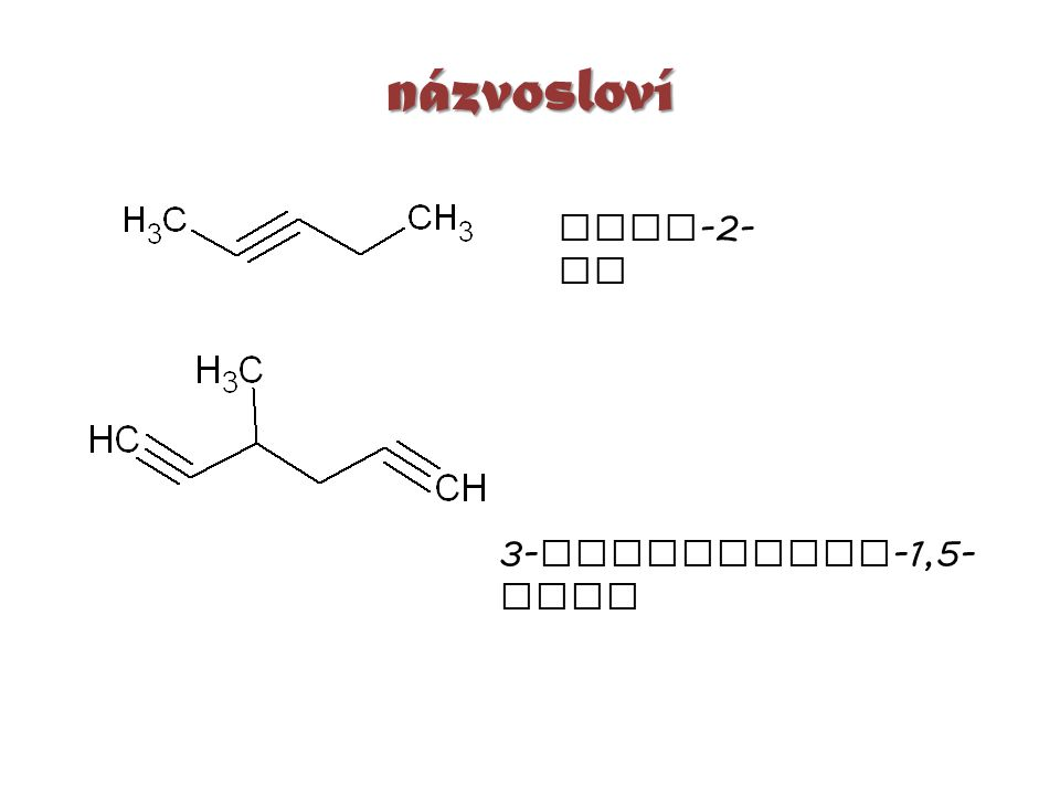 názvosloví PENT-2-YN 3-METHYLHEXA-1,5-DIYN