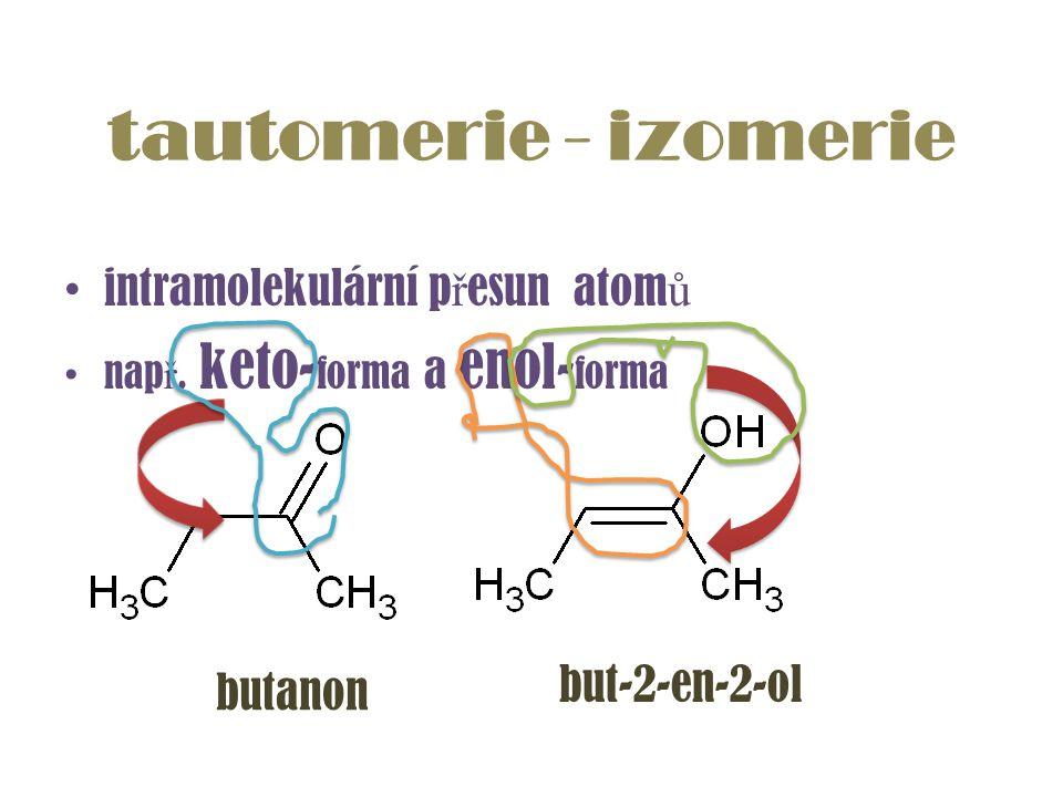 tautomerie - izomerie intramolekulární přesun atomů but-2-en-2-ol
