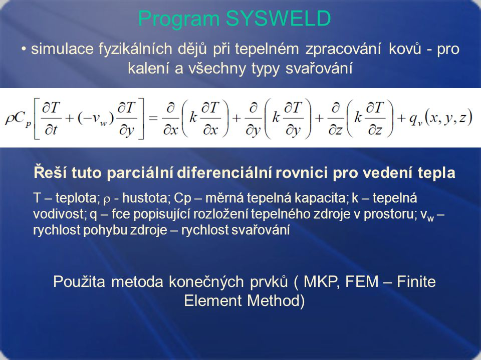Řeší tuto parciální diferenciální rovnici pro vedení tepla