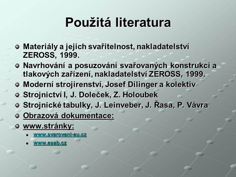 Použitá literatura Materiály a jejich svařitelnost, nakladatelství ZEROSS, 1999.