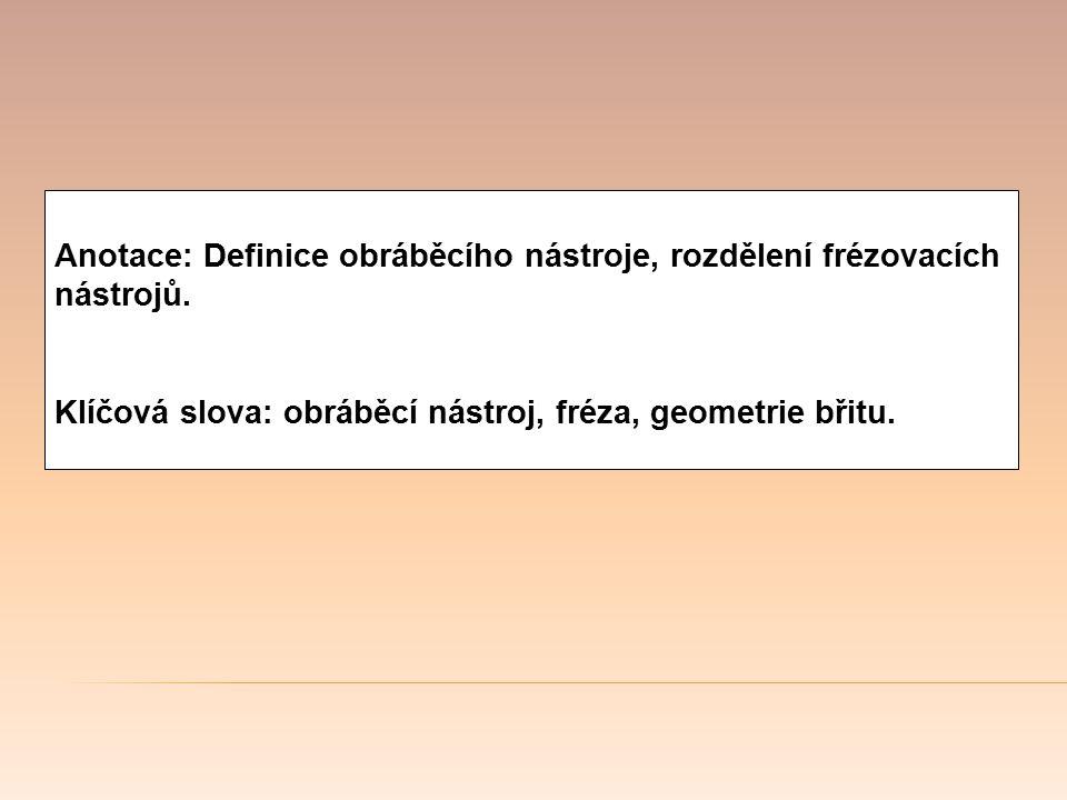 Anotace: Definice obráběcího nástroje, rozdělení frézovacích nástrojů.