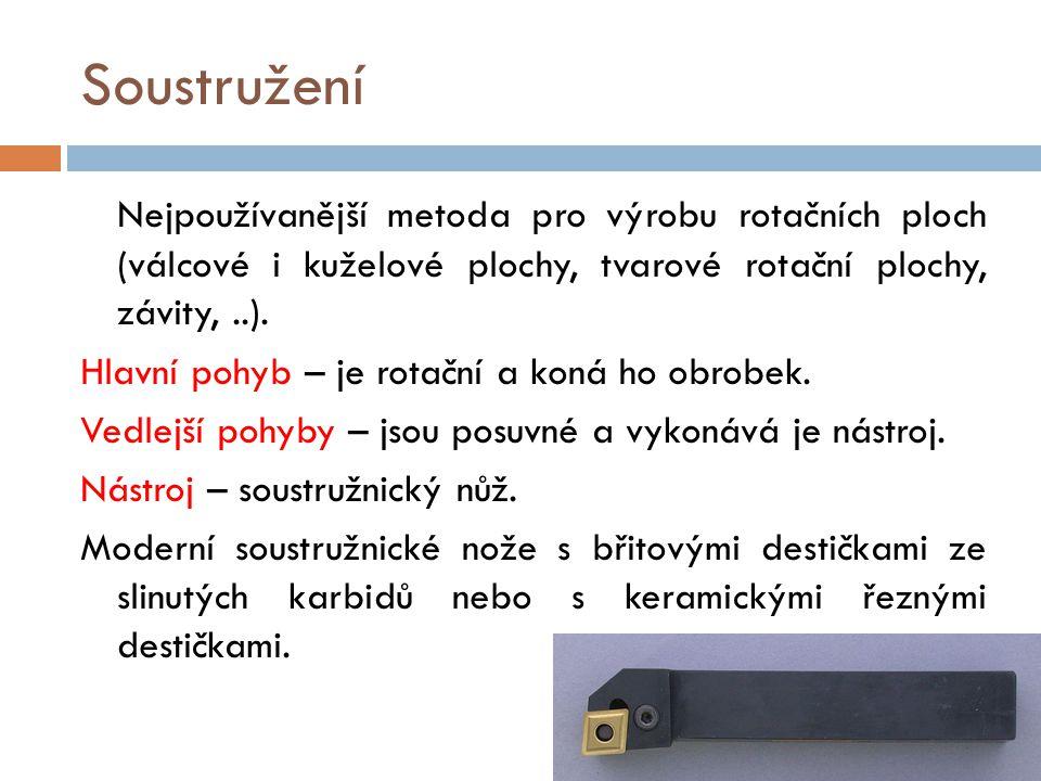 Soustružení Nejpoužívanější metoda pro výrobu rotačních ploch (válcové i kuželové plochy, tvarové rotační plochy, závity, ..).