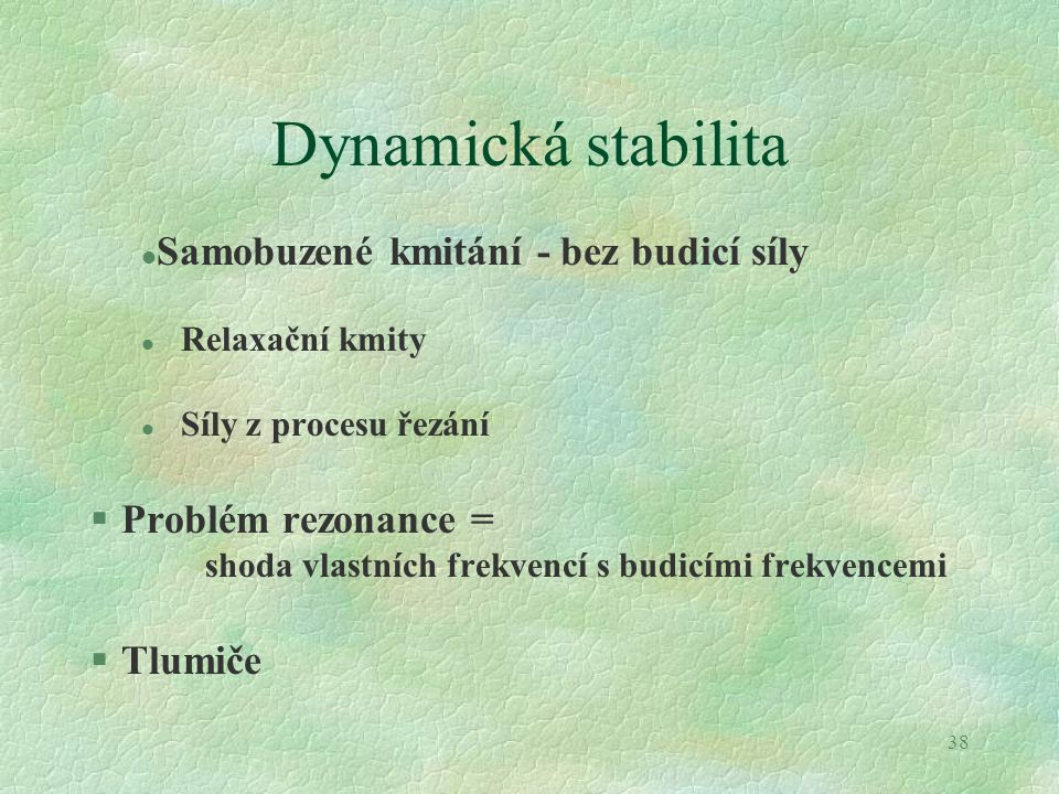 Dynamická stabilita Samobuzené kmitání - bez budicí síly